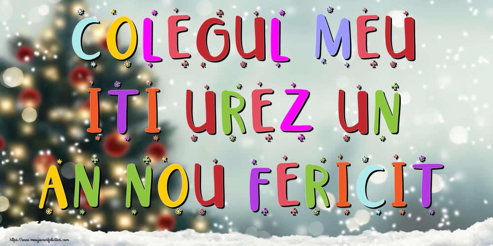 Felicitari frumoase de Anul Nou pentru Coleg   Colegul meu, iti urez un An Nou Fericit!