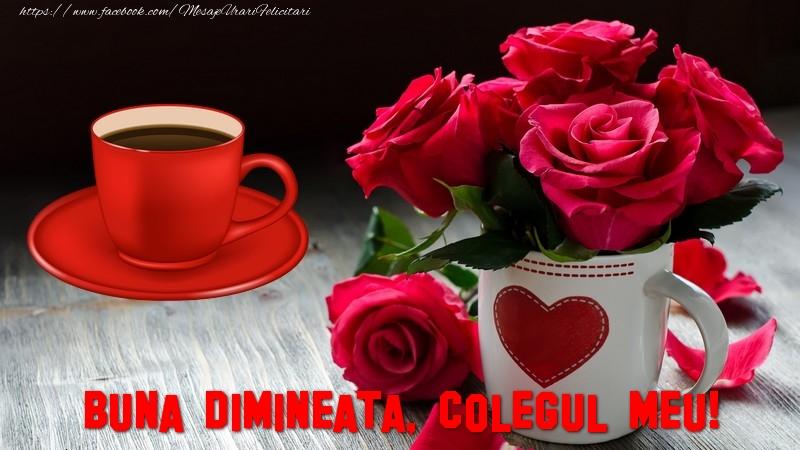 Felicitari frumoase de buna dimineata pentru Coleg | Buna dimineata, colegul meu!
