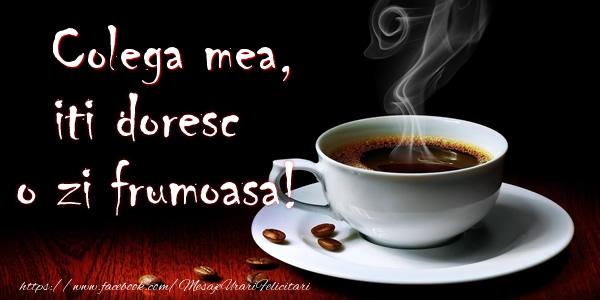 Felicitari frumoase de buna dimineata pentru Colega | Colega mea iti doresc o zi frumoasa!
