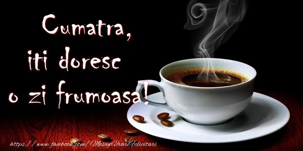 Felicitari frumoase de buna dimineata pentru Cumatra | Cumatra iti doresc o zi frumoasa!