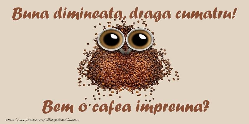 Felicitari frumoase de buna dimineata pentru Cumatru | Buna dimineata, draga cumatru! Bem o cafea impreuna?