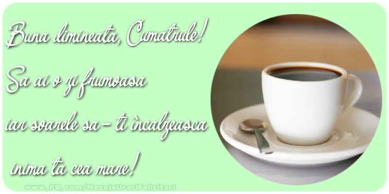 Felicitari frumoase de buna dimineata pentru Cumatru | Buna dimineata, cumatrule. Sa ai o zi frumoasa.
