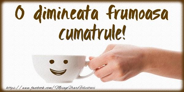 Felicitari frumoase de buna dimineata pentru Cumatru | O dimineata frumoasa cumatrule!