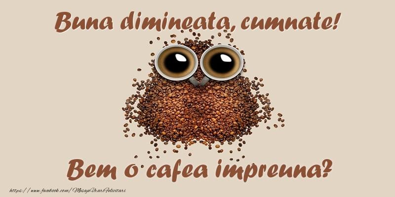 Felicitari frumoase de buna dimineata pentru Cumnat | Buna dimineata, cumnate! Bem o cafea impreuna?