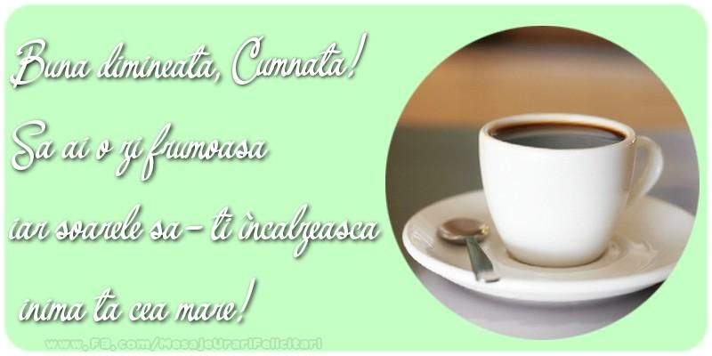 Felicitari frumoase de buna dimineata pentru Cumnata | Buna dimineata, cumnata. Sa ai o zi frumoasa.