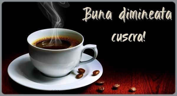 Felicitari frumoase de buna dimineata pentru Cuscra | Buna dimineata cuscra!