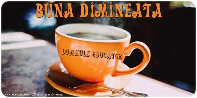 Felicitari frumoase de buna dimineata pentru Educator | Buna dimineata domnule educator