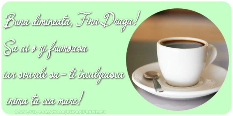 Felicitari frumoase de buna dimineata pentru Fina | Buna dimineata, fina draga. Sa ai o zi frumoasa.