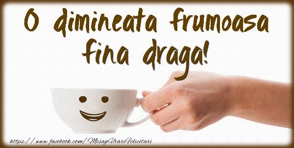 Felicitari frumoase de buna dimineata pentru Fina | O dimineata frumoasa fina draga!