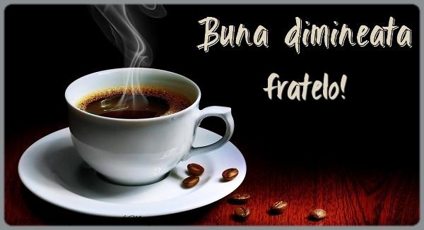 Felicitari frumoase de buna dimineata pentru Frate | Buna dimineata fratelo!