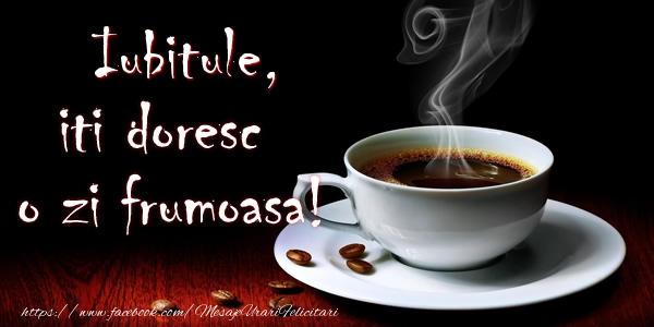 Felicitari frumoase de buna dimineata pentru Iubit | Iubitule iti doresc o zi frumoasa!
