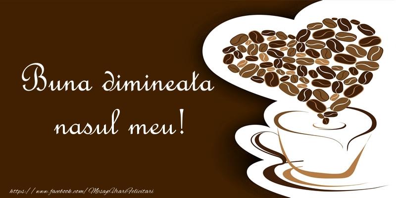 Felicitari frumoase de buna dimineata pentru Nas | Buna dimineata nasul meu!