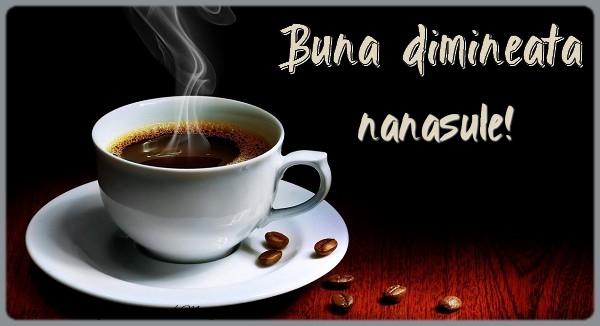 Felicitari frumoase de buna dimineata pentru Nas | Buna dimineata nanasule!