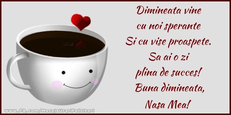 Felicitari frumoase de buna dimineata pentru Nasa | Buna dimineata, nasa mea!