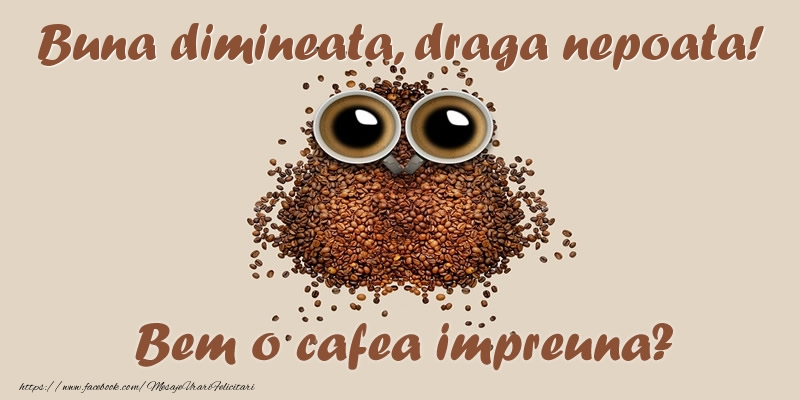 Felicitari frumoase de buna dimineata pentru Nepoata | Buna dimineata, draga nepoata! Bem o cafea impreuna?