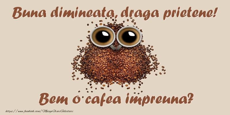 Felicitari frumoase de buna dimineata pentru Prieten   Buna dimineata, draga prietene! Bem o cafea impreuna?