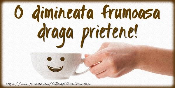 Felicitari frumoase de buna dimineata pentru Prieten | O dimineata frumoasa draga prietene!