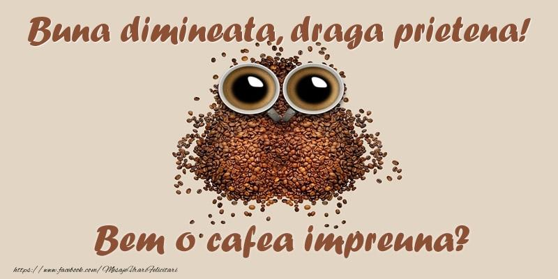 Felicitari frumoase de buna dimineata pentru Prietena | Buna dimineata, draga prietena! Bem o cafea impreuna?