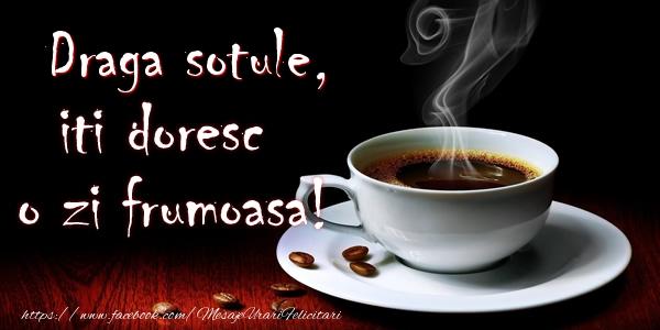 Felicitari frumoase de buna dimineata pentru Sot | Draga sotule iti doresc o zi frumoasa!