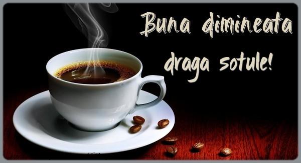 Felicitari frumoase de buna dimineata pentru Sot | Buna dimineata draga sotule!