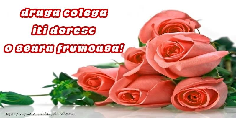 Felicitari frumoase de buna seara pentru Colega | Trandafiri pentru draga colega iti doresc o seara frumoasa!