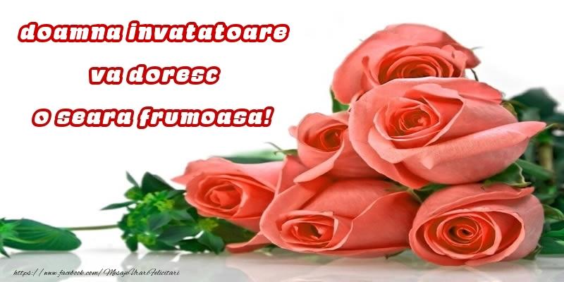 Felicitari frumoase de buna seara pentru Invatatoare | Trandafiri pentru doamna invatatoare va doresc o seara frumoasa!