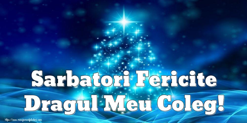 Felicitari frumoase de Craciun pentru Coleg   Sarbatori Fericite dragul meu coleg!