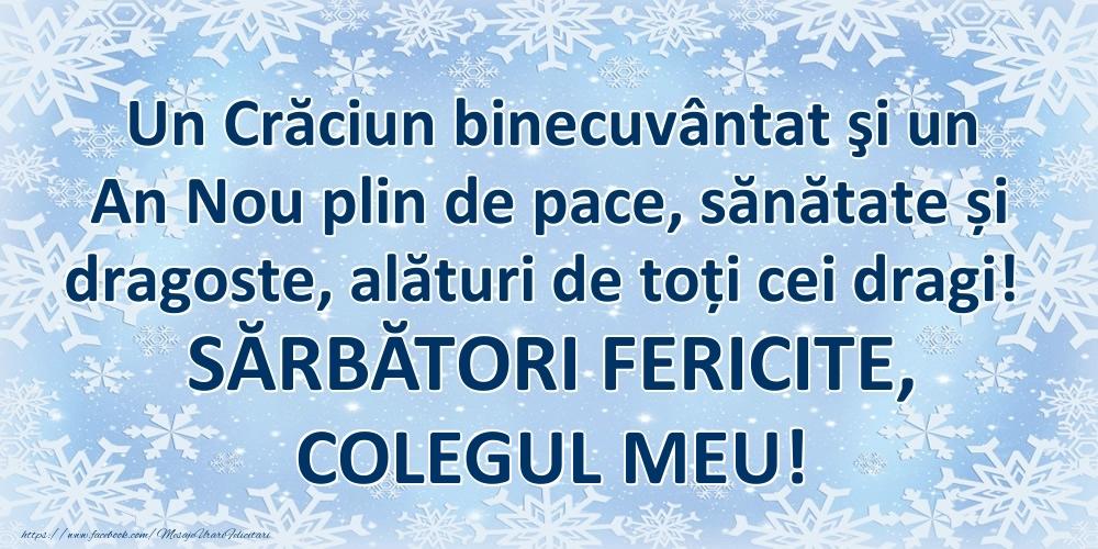 Felicitari frumoase de Craciun pentru Coleg   Un Crăciun binecuvântat şi un An Nou plin de pace, sănătate și dragoste, alături de toți cei dragi! SĂRBĂTORI FERICITE, colegul meu!