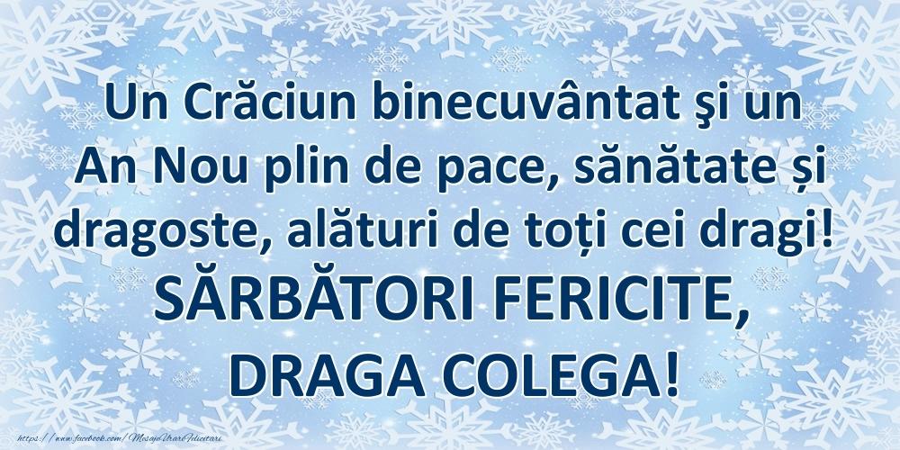 Felicitari frumoase de Craciun pentru Colega   Un Crăciun binecuvântat şi un An Nou plin de pace, sănătate și dragoste, alături de toți cei dragi! SĂRBĂTORI FERICITE, draga colega!