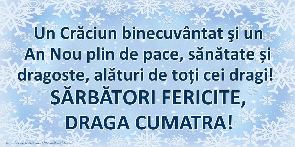 Felicitari frumoase de Craciun pentru Cumatra | Un Crăciun binecuvântat şi un An Nou plin de pace, sănătate și dragoste, alături de toți cei dragi! SĂRBĂTORI FERICITE, draga cumatra!