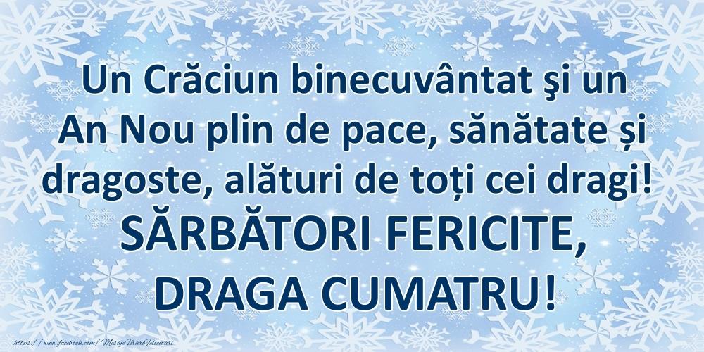 Felicitari frumoase de Craciun pentru Cumatru | Un Crăciun binecuvântat şi un An Nou plin de pace, sănătate și dragoste, alături de toți cei dragi! SĂRBĂTORI FERICITE, draga cumatru!