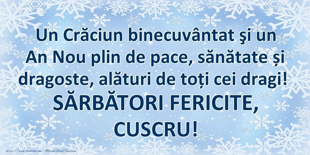 Felicitari frumoase de Craciun pentru Cuscru   Un Crăciun binecuvântat şi un An Nou plin de pace, sănătate și dragoste, alături de toți cei dragi! SĂRBĂTORI FERICITE, cuscru!