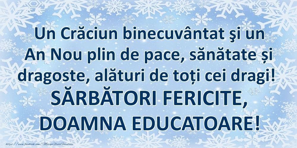 Felicitari frumoase de Craciun pentru Educatoare   Un Crăciun binecuvântat şi un An Nou plin de pace, sănătate și dragoste, alături de toți cei dragi! SĂRBĂTORI FERICITE, doamna educatoare!