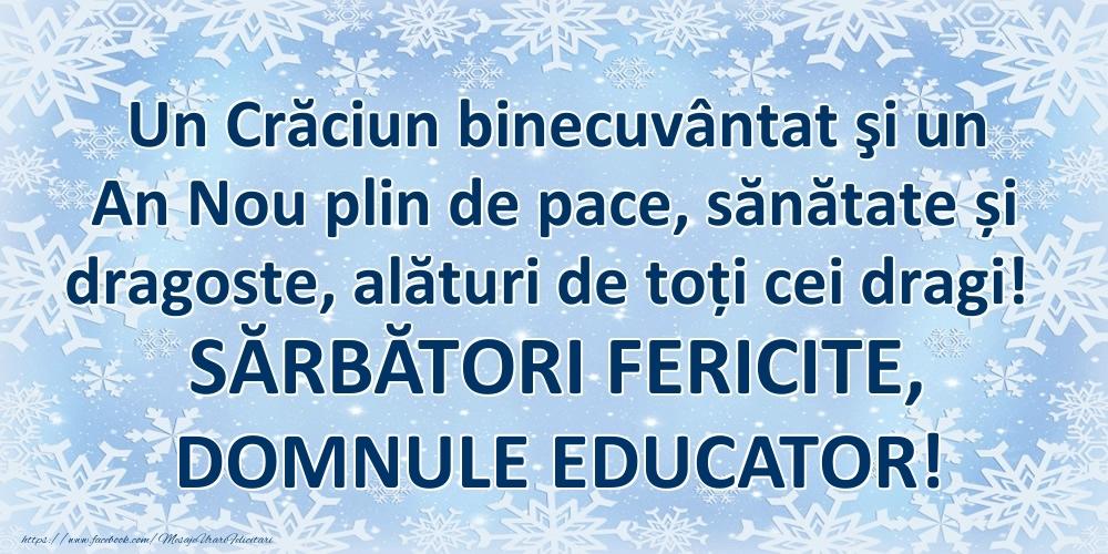 Felicitari frumoase de Craciun pentru Educator | Un Crăciun binecuvântat şi un An Nou plin de pace, sănătate și dragoste, alături de toți cei dragi! SĂRBĂTORI FERICITE, domnule educator!