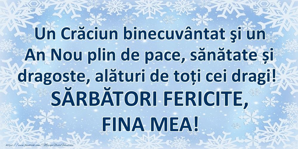 Felicitari frumoase de Craciun pentru Fina | Un Crăciun binecuvântat şi un An Nou plin de pace, sănătate și dragoste, alături de toți cei dragi! SĂRBĂTORI FERICITE, fina mea!