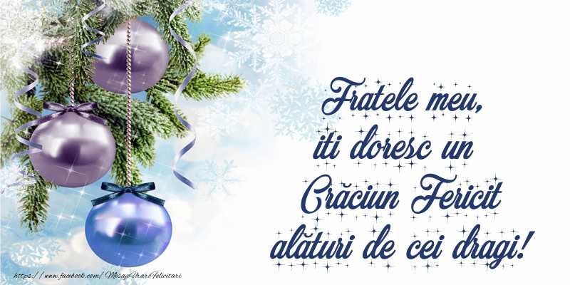 Felicitari frumoase de Craciun pentru Frate | Fratele meu, iti doresc un Crăciun Fericit alături de cei dragi!
