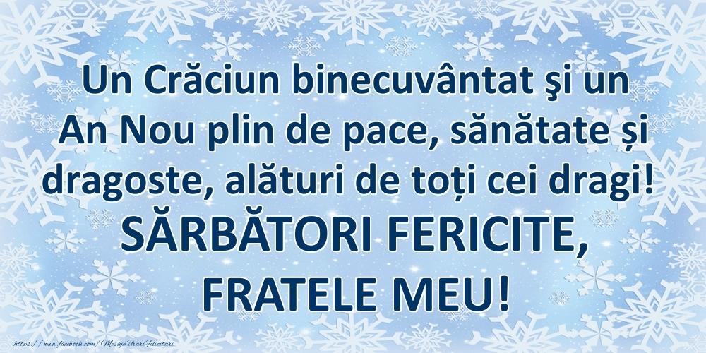 Felicitari frumoase de Craciun pentru Frate | Un Crăciun binecuvântat şi un An Nou plin de pace, sănătate și dragoste, alături de toți cei dragi! SĂRBĂTORI FERICITE, fratele meu!