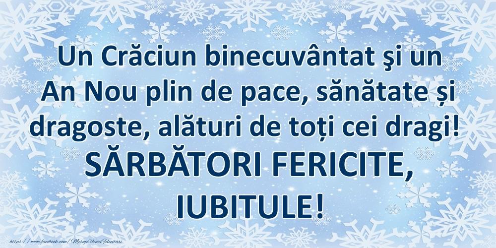 Felicitari frumoase de Craciun pentru Iubit | Un Crăciun binecuvântat şi un An Nou plin de pace, sănătate și dragoste, alături de toți cei dragi! SĂRBĂTORI FERICITE, iubitule!