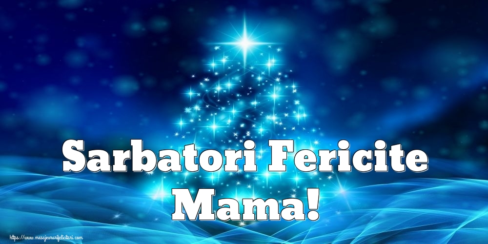 Felicitari frumoase de Craciun pentru Mama | Sarbatori Fericite mama!