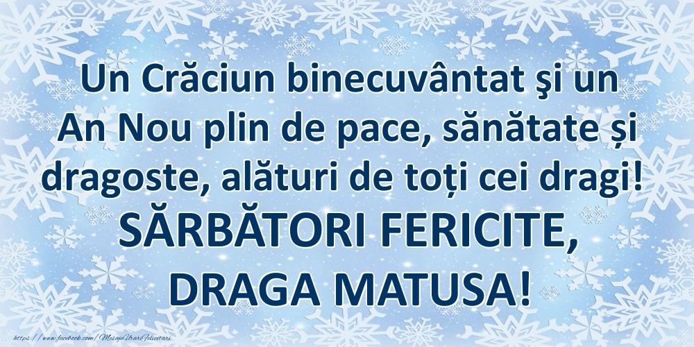 Felicitari frumoase de Craciun pentru Matusa   Un Crăciun binecuvântat şi un An Nou plin de pace, sănătate și dragoste, alături de toți cei dragi! SĂRBĂTORI FERICITE, draga matusa!