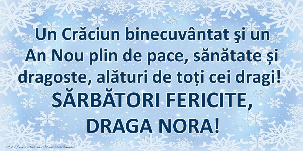 Felicitari frumoase de Craciun pentru Nora   Un Crăciun binecuvântat şi un An Nou plin de pace, sănătate și dragoste, alături de toți cei dragi! SĂRBĂTORI FERICITE, draga nora!