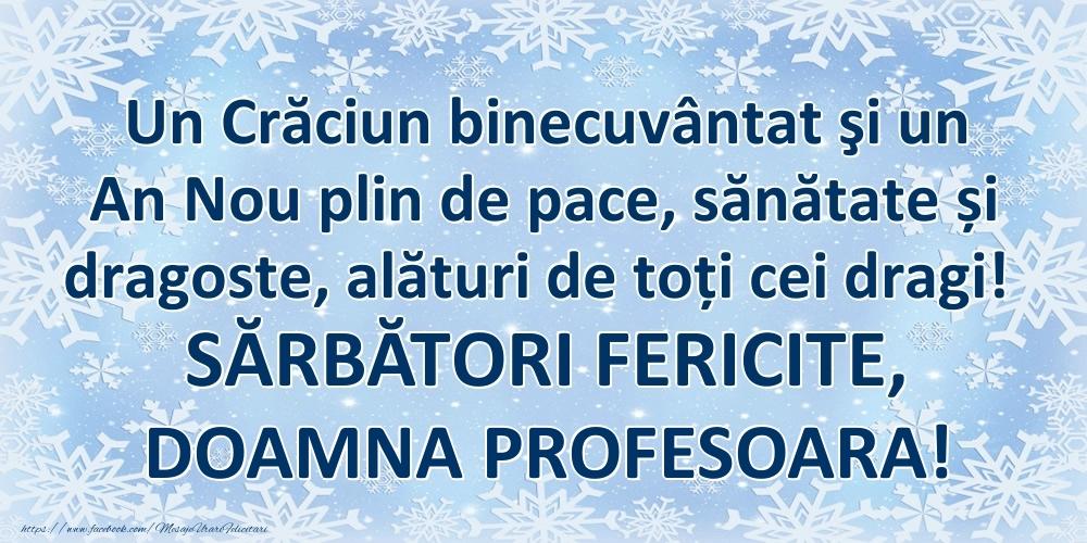 Felicitari frumoase de Craciun pentru Profesoara   Un Crăciun binecuvântat şi un An Nou plin de pace, sănătate și dragoste, alături de toți cei dragi! SĂRBĂTORI FERICITE, doamna profesoara!
