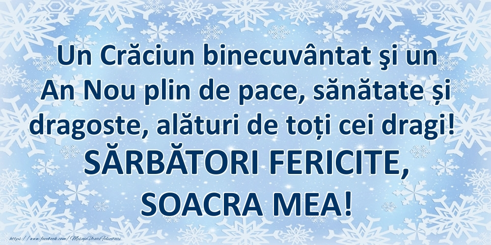 Felicitari frumoase de Craciun pentru Soacra   Un Crăciun binecuvântat şi un An Nou plin de pace, sănătate și dragoste, alături de toți cei dragi! SĂRBĂTORI FERICITE, soacra mea!