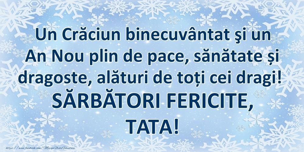 Felicitari frumoase de Craciun pentru Tata   Un Crăciun binecuvântat şi un An Nou plin de pace, sănătate și dragoste, alături de toți cei dragi! SĂRBĂTORI FERICITE, tata!