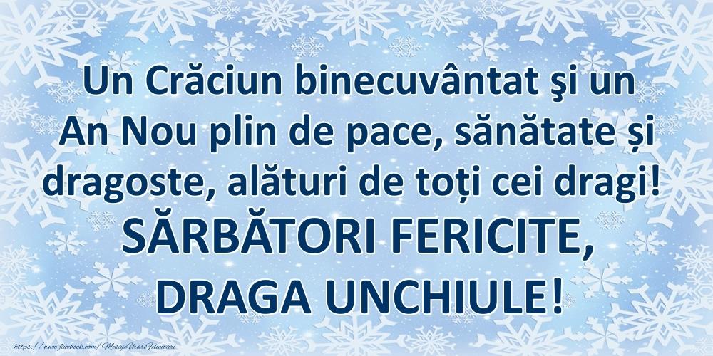 Felicitari frumoase de Craciun pentru Unchi   Un Crăciun binecuvântat şi un An Nou plin de pace, sănătate și dragoste, alături de toți cei dragi! SĂRBĂTORI FERICITE, draga unchiule!