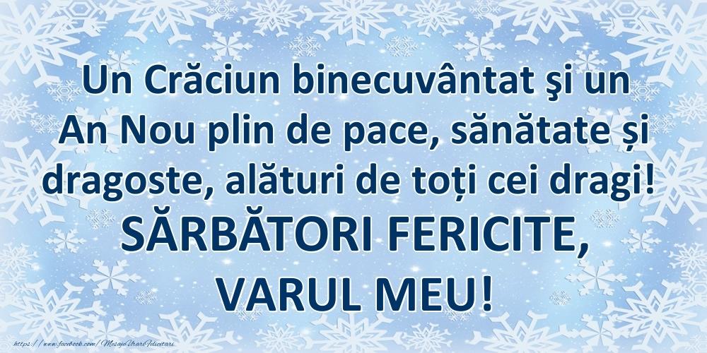 Felicitari frumoase de Craciun pentru Verisor   Un Crăciun binecuvântat şi un An Nou plin de pace, sănătate și dragoste, alături de toți cei dragi! SĂRBĂTORI FERICITE, varul meu!