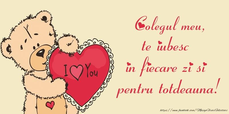 Felicitari frumoase de dragoste pentru Coleg | Colegul meu, te iubesc in fiecare zi si pentru totdeauna!