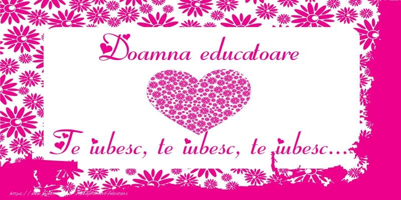 Felicitari frumoase de dragoste pentru Educatoare | Doamna educatoare Te iubesc, te iubesc, te iubesc...