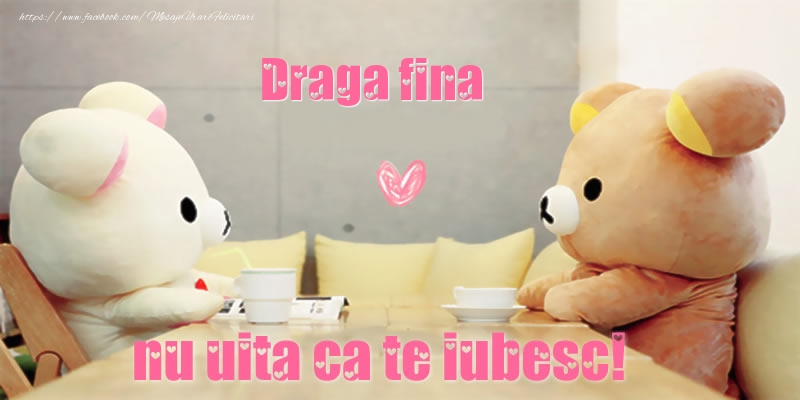 Felicitari frumoase de dragoste pentru Fina   Draga fina, nu uita ca te iubesc!
