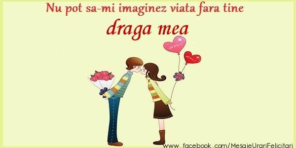 Felicitari frumoase de dragoste pentru Iubita | Nu pot sa-mi imaginez viata fara tine draga mea